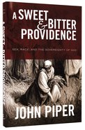 A Sweet and Bitter Providence: Sex, Race, and the Sovereignty of God Hardback
