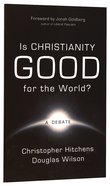 Is Christianity Good For the World? a Debate Paperback
