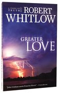 Greater Love (#03 in Tides Of Truth Series) Paperback