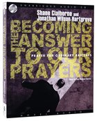 Becoming the Answer to Our Prayers: Prayer For Ordinary Radicals (Unabridged 3 Cds) CD