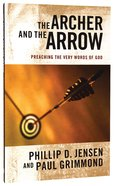 The Archer and the Arrow: Preaching the Very Words of God