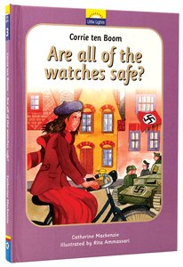 Corrie Ten Boom - Are All the Watches Safe? (Little Lights Biography Series)