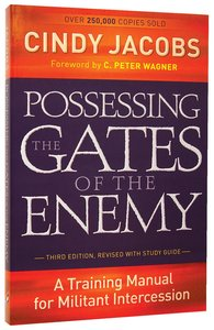 Possessing the Gates of the Enemy: A Training Manual For Militant Intercession (3rd Edition)