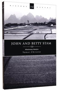 History Makers: John and Betty Stam (Historymakers Series)