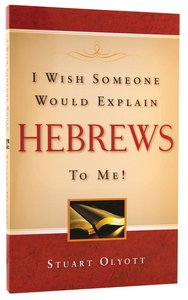 I Wish Someone Would Explain Hebrews to Me