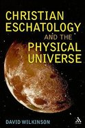 Christian Eschatology and the Physical Universe Paperback
