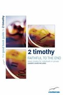 2 Timothy - Faithful to the End (7 Studies) (The Good Book Guides Series) Paperback