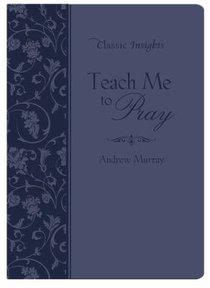Teach Me to Pray (Classic Insights Series)