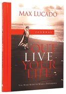 Journal: Max Lucado's Outlive Your Life
