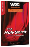 Holy Spirit, The - Understanding And Experiencing Him (Cover To Cover Bible Study Guide Series)