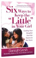 "Six Ways to Keep the ""Little"" in Your Girl Paperback"