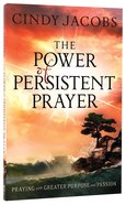 The Power of Persistent Prayer: Praying With Greater Purpose and Passion Paperback