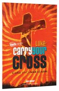 Luke - Carry Your Cross (Youthsurge Bible Studies Series)