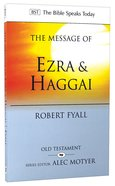 Message of Ezra & Haggai, the : Building For God (Bible Speaks Today Series)