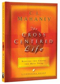 The Cross Centred Life (Lifechange Books Series)