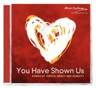 You Have Shown Us: Songs of Mercy & Humility CD