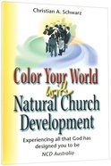 Color Your World With Natural Church Development (Ncd Discipleship Resources Series) Paperback