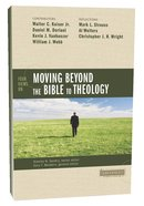 Four Views on Moving Beyond the Bible to Theology (Counterpoints Series) Paperback