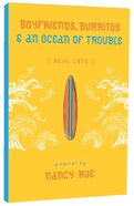 Boyfriends, Burritos, and An Ocean of Trouble (Real Life Series) Paperback