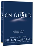 On Guard: Defending Your Faith With Reason and Precision Paperback