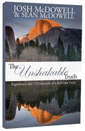The Unshakable Truth: Experience the 12 Essentials of a Relevant Faith Paperback