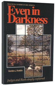Even in Darkness (Judges & Ruth) (Welwyn Commentary Series)