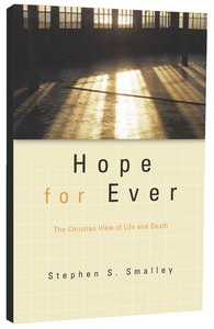 Hope For Ever: The Christian View of Life and Death