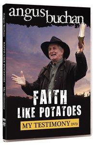 Faith Like Potatoes: My Testimony