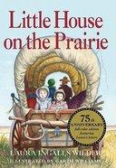 Little House on the Prairie (75th Anniversary Edition) Hardback