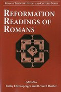 Reformation Readings of Romans (#08 in Romans Through History And Culture Series)