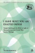 I Have Built You An Exalted House (Library Of Hebrew Bible/old Testament Studies Series)
