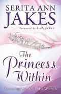The Princess Within: Restoring the Soul of a Women Paperback