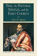 Paul, the Pastoral Epistles, and the Early Church (Library Of Pauline Studies Series)