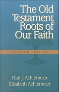 The Old Testament Roots of Our Faith Paperback