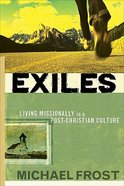 Exiles: Living Missionally in a Post-Christian Culture Paperback