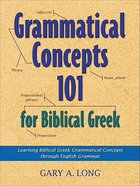 Grammatical Concepts 101 For Biblical Greek Paperback