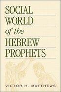 Social World of the Hebrew Prophets Hardback
