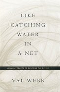 Like Catching Water in a NET Hardback