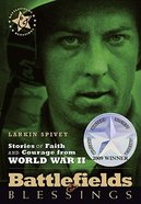 Stories of Faith and Courage From the World War II (Battlefields & Blessings Series) Paperback