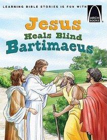 Jesus Heals Blind Bartimaeus (Arch Books Series)