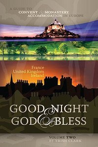 Good Night and God Bless a Guide to Convent & Monastery Accommodation in Europe (Vol 2)
