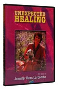Unexpected Healing DVD
