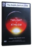 The Twilight of Atheism (The Smith Lectures Series)
