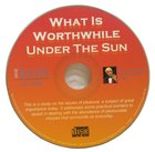 What is Worthwhile Under the Sun CD