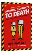 Amusing Ourselves to Death: Public Discourse in the Age of Show Business Paperback