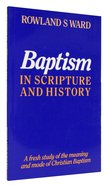 Baptism in Scripture and History Paperback