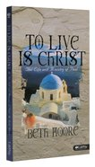 To Live is Christ (6 Dvds): The Life and Ministry of Paul (DVD Only Set) (Beth Moore Bible Study Series) DVD