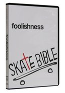 Skate Bible: Foolishness
