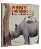 Remy the Rhino Learns Patience (Little Lessons From Our Animal Pals Series) Hardback