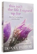 This Isn't the Life I Signed Up For: Includes 10-Week Bible Study Paperback